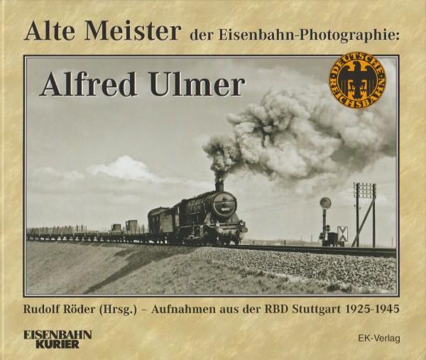Alte Meister der Eisenbahn-Photographie: Alfred Ulmer